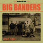Big Banders_new album_dead right